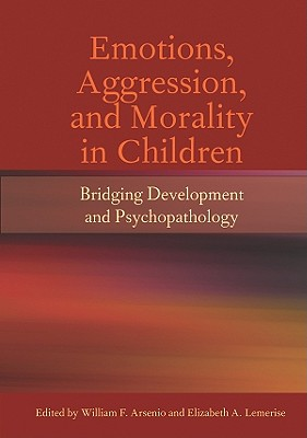 Emotions, Aggression, and Morality in Children By Arsenio, William F. (EDT)/ Lemerise, Elizabeth A. (EDT)